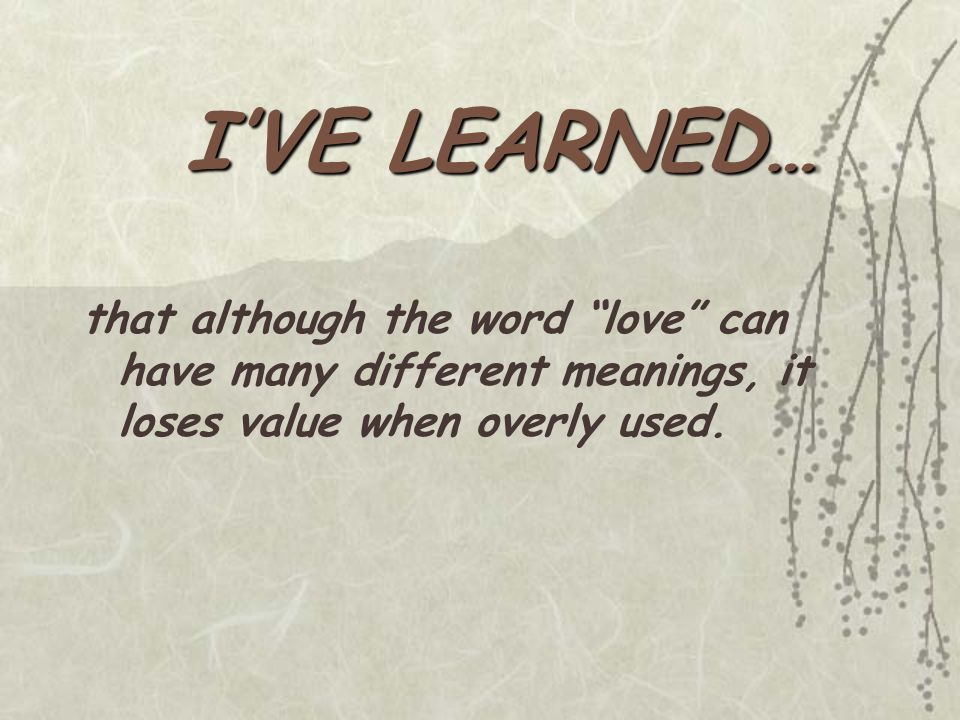 that although the word love can have many different meanings, it loses value when overly used.