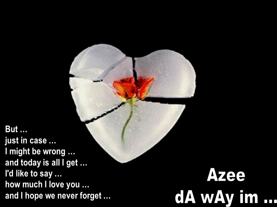 Azee dA wAy im ... But … just in case … I might be wrong …