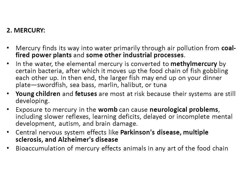 2. MERCURY: Mercury finds its way into water primarily through air pollution from coal-fired power plants and some other industrial processes.