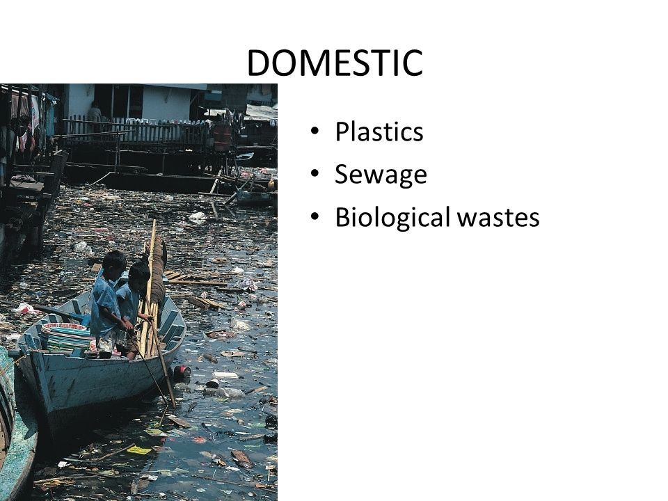 DOMESTIC Plastics Sewage Biological wastes