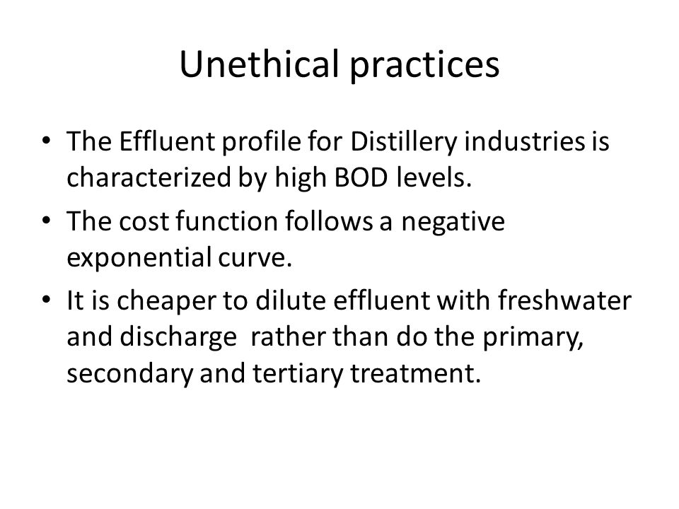 Unethical practices The Effluent profile for Distillery industries is characterized by high BOD levels.