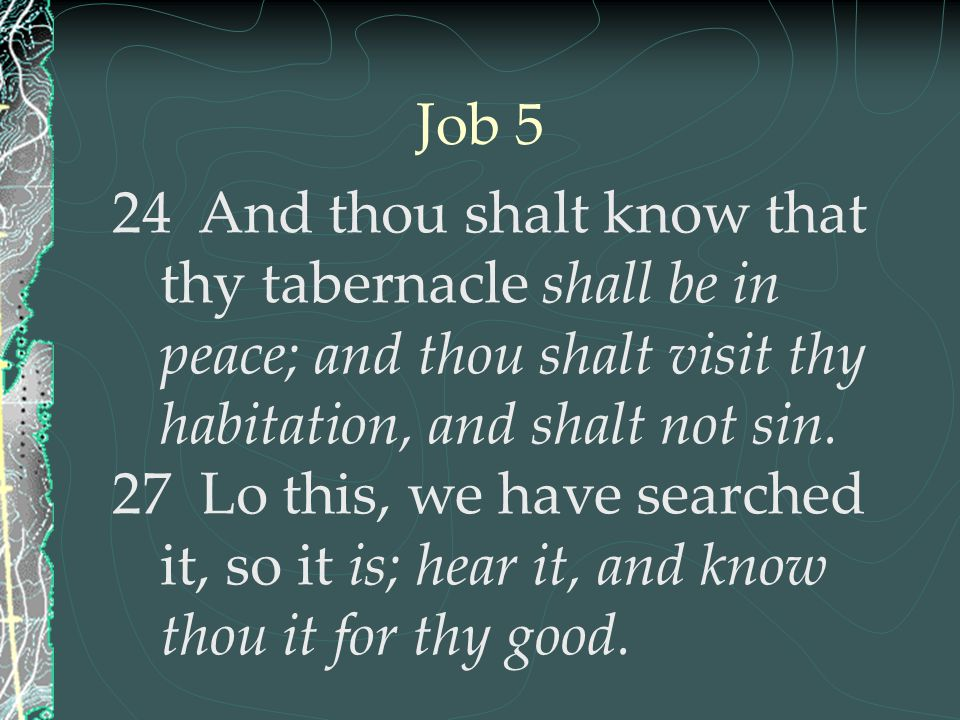 Job 5 24 And thou shalt know that thy tabernacle shall be in peace; and thou shalt visit thy habitation, and shalt not sin.