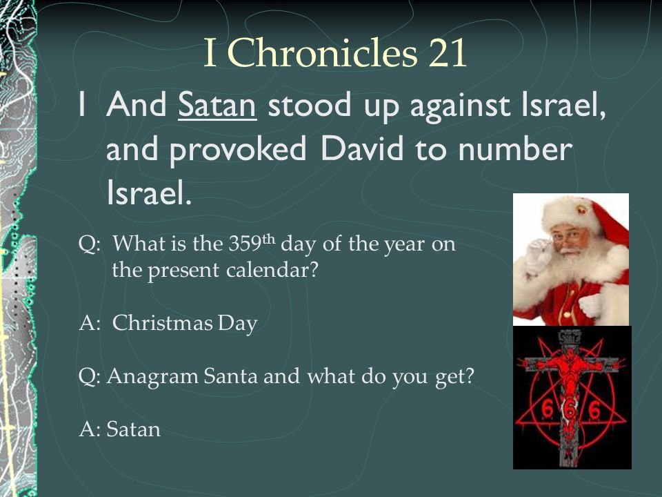I Chronicles 21 And Satan stood up against Israel, and provoked David to number Israel.