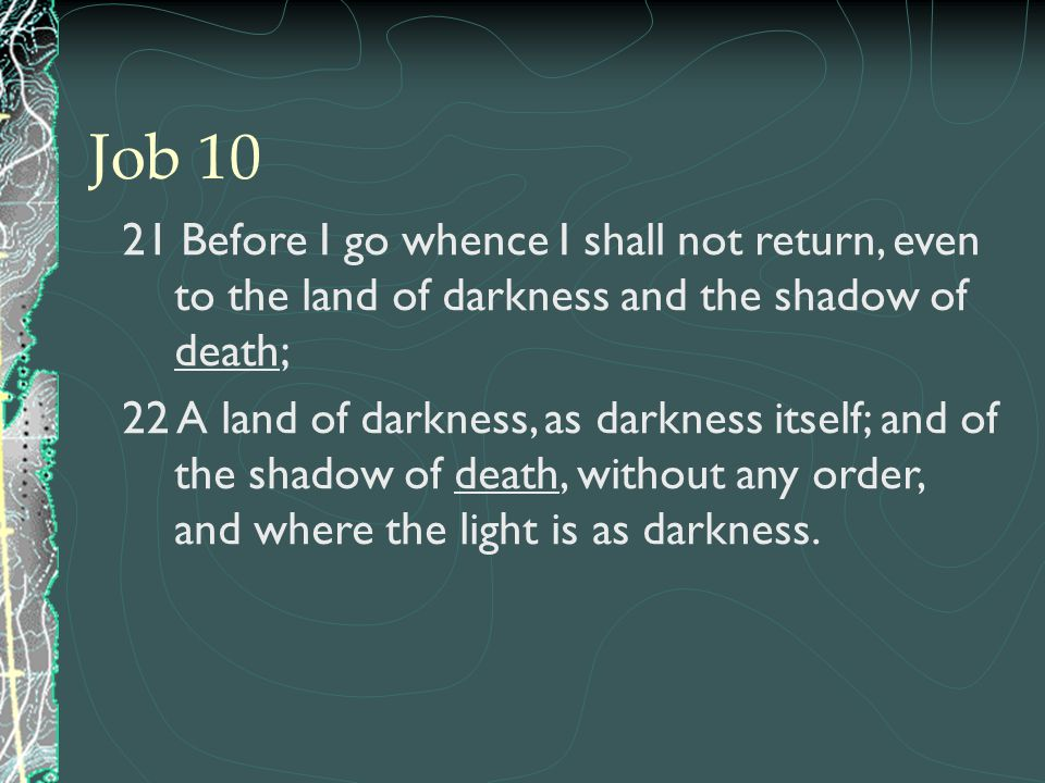 Job 10 21 Before I go whence I shall not return, even to the land of darkness and the shadow of death;