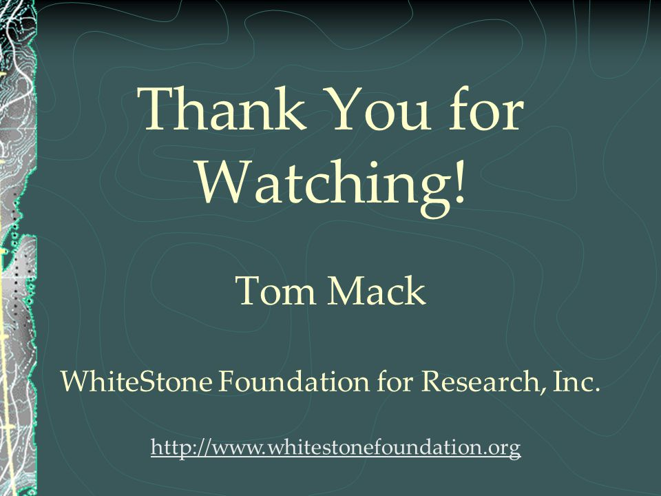 Thank You for Watching! Tom Mack WhiteStone Foundation for Research, Inc.