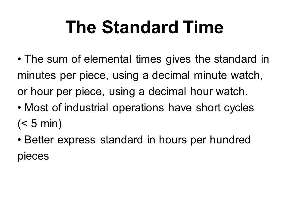The Standard Time • The sum of elemental times gives the standard in