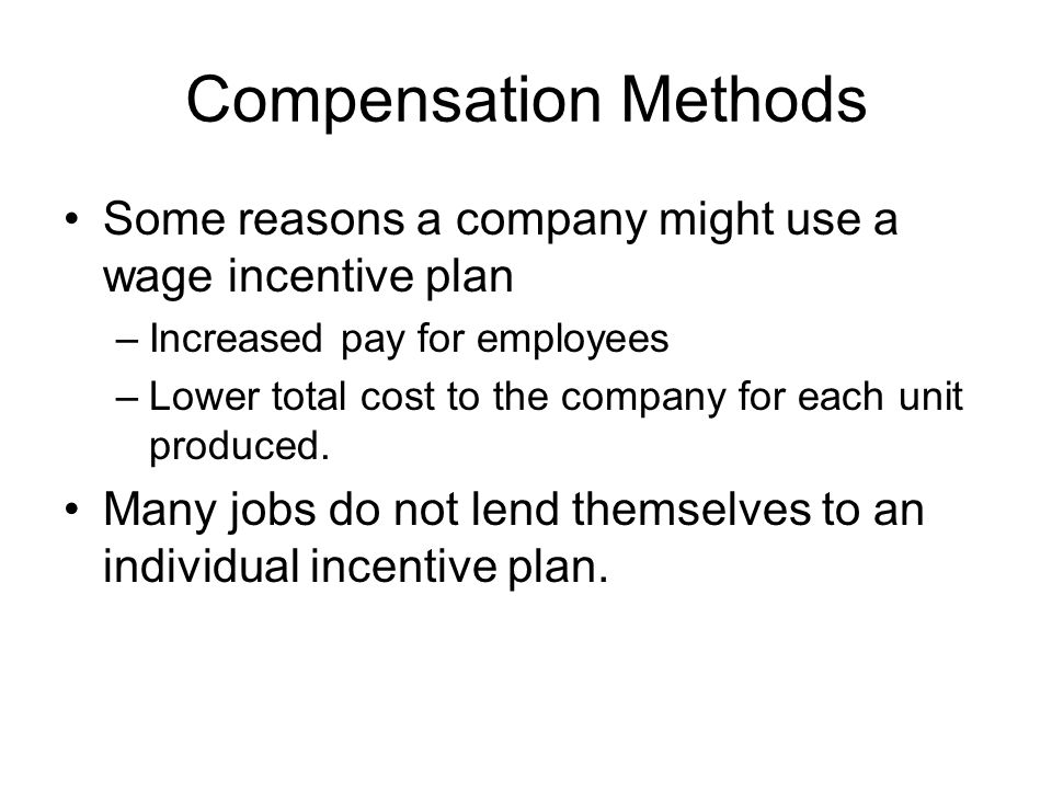 Compensation Methods Some reasons a company might use a wage incentive plan. Increased pay for employees.