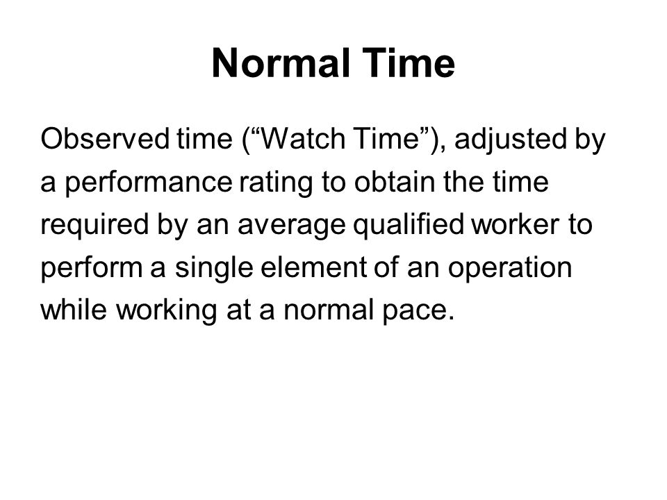 Normal Time Observed time ( Watch Time ), adjusted by
