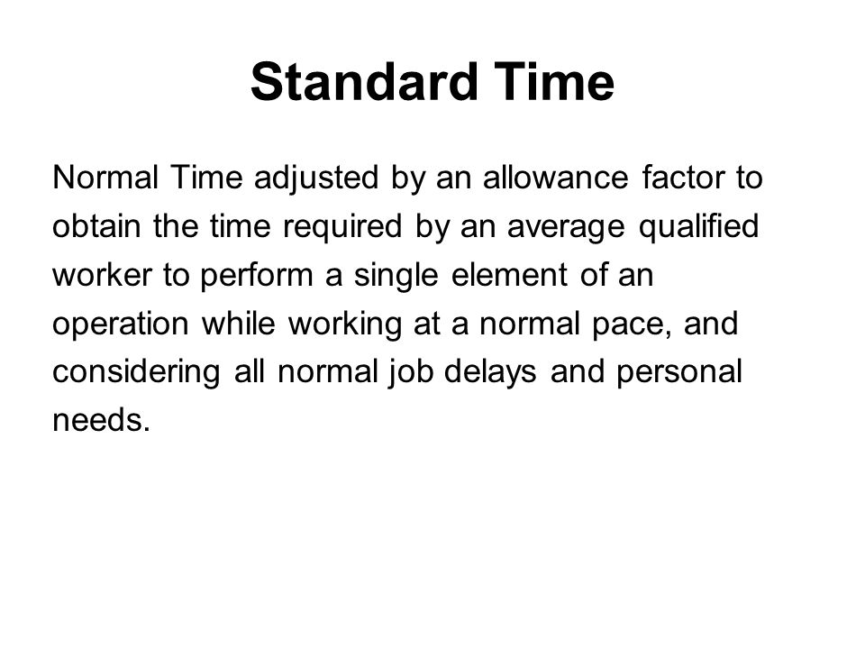 Standard Time Normal Time adjusted by an allowance factor to