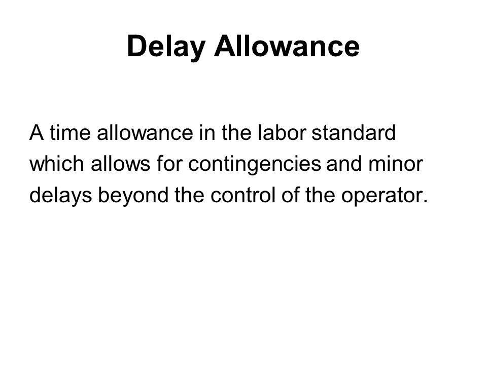 Delay Allowance A time allowance in the labor standard