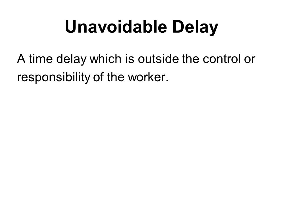 Unavoidable Delay A time delay which is outside the control or