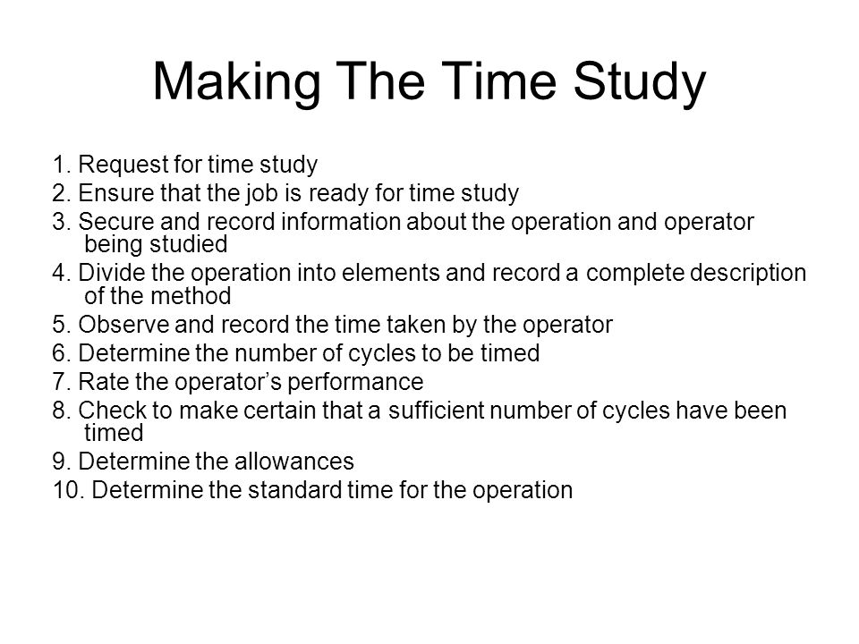 Making The Time Study 1. Request for time study