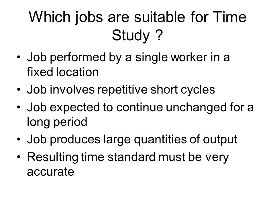 Which jobs are suitable for Time Study
