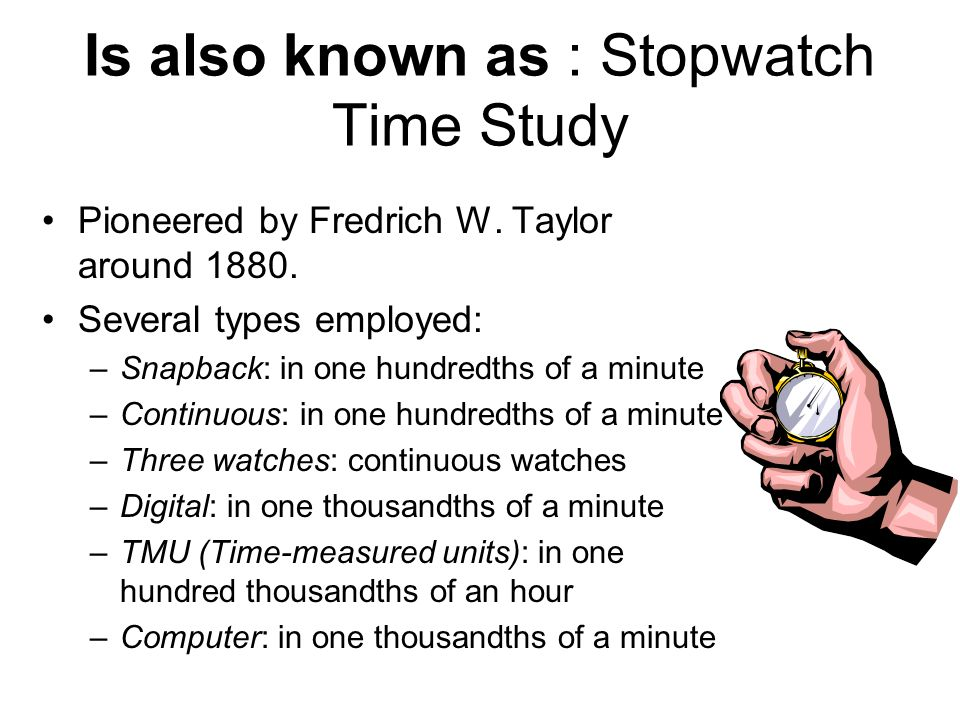 Is also known as : Stopwatch Time Study