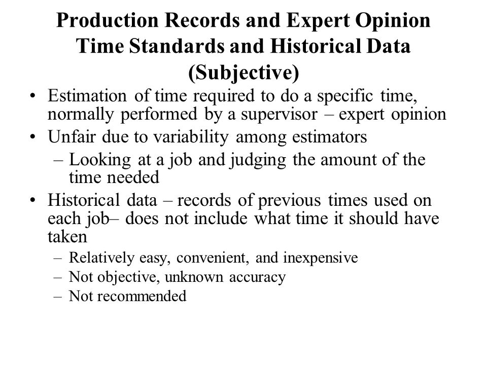 Production Records and Expert Opinion Time Standards and Historical Data (Subjective)