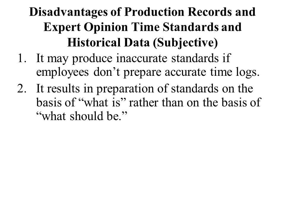 Disadvantages of Production Records and Expert Opinion Time Standards and Historical Data (Subjective)