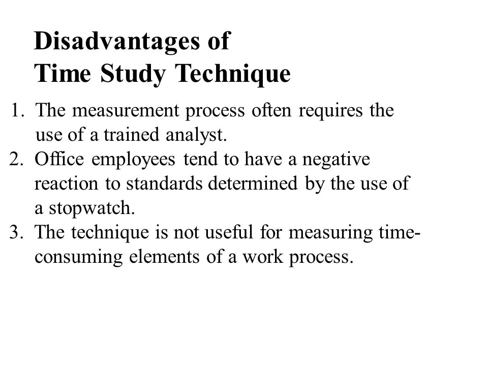 Disadvantages of Time Study Technique
