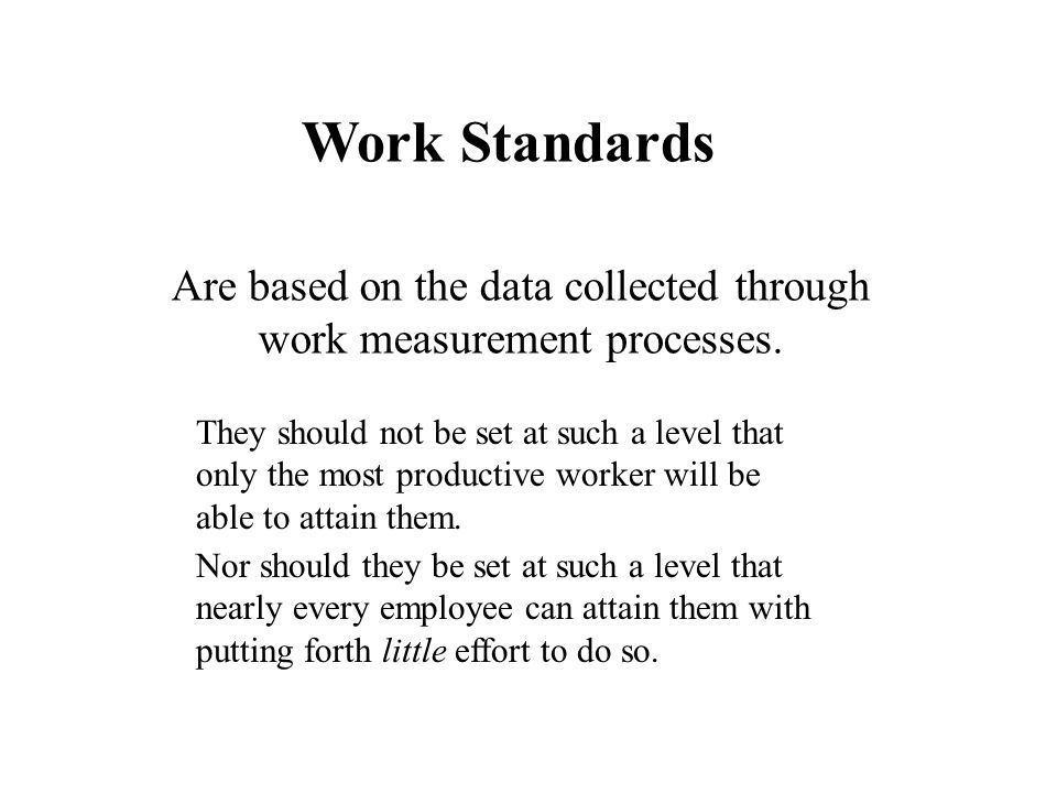 Work Standards Are based on the data collected through