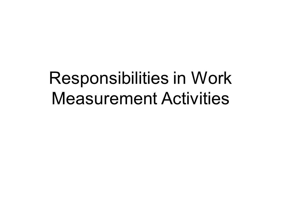 Responsibilities in Work Measurement Activities