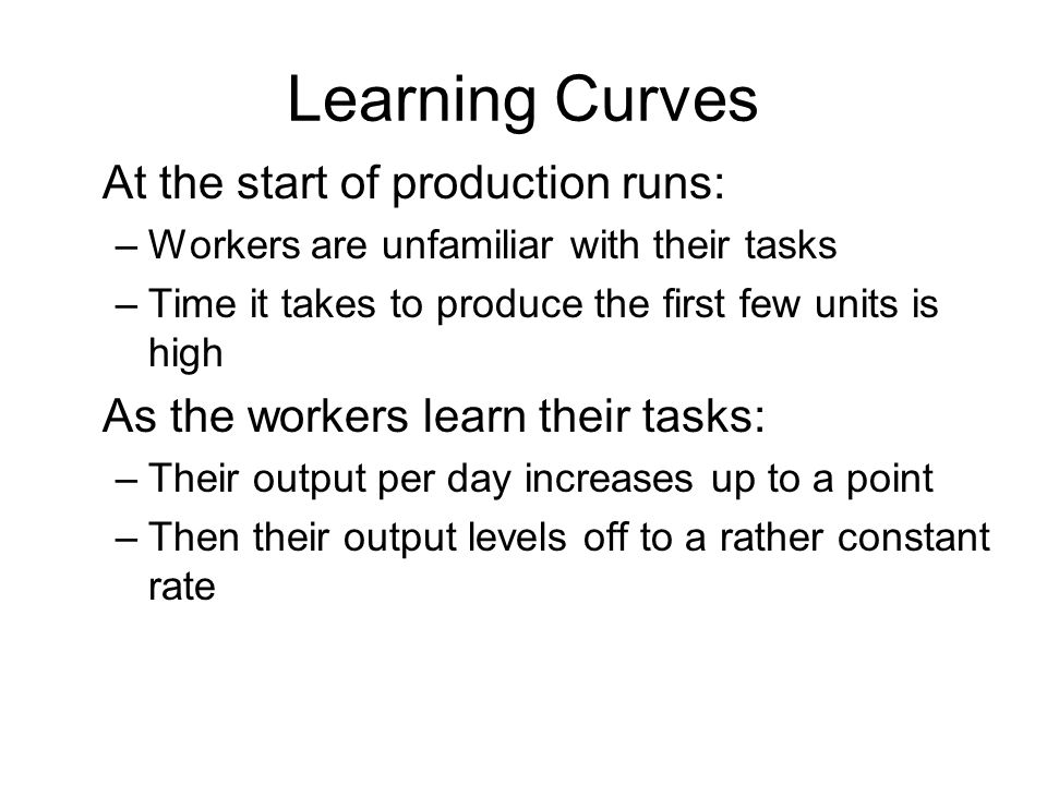 Learning Curves At the start of production runs: