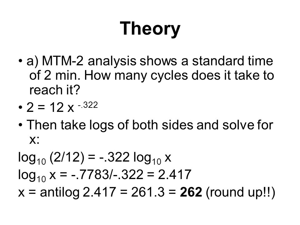 Theory • a) MTM-2 analysis shows a standard time of 2 min. How many cycles does it take to reach it