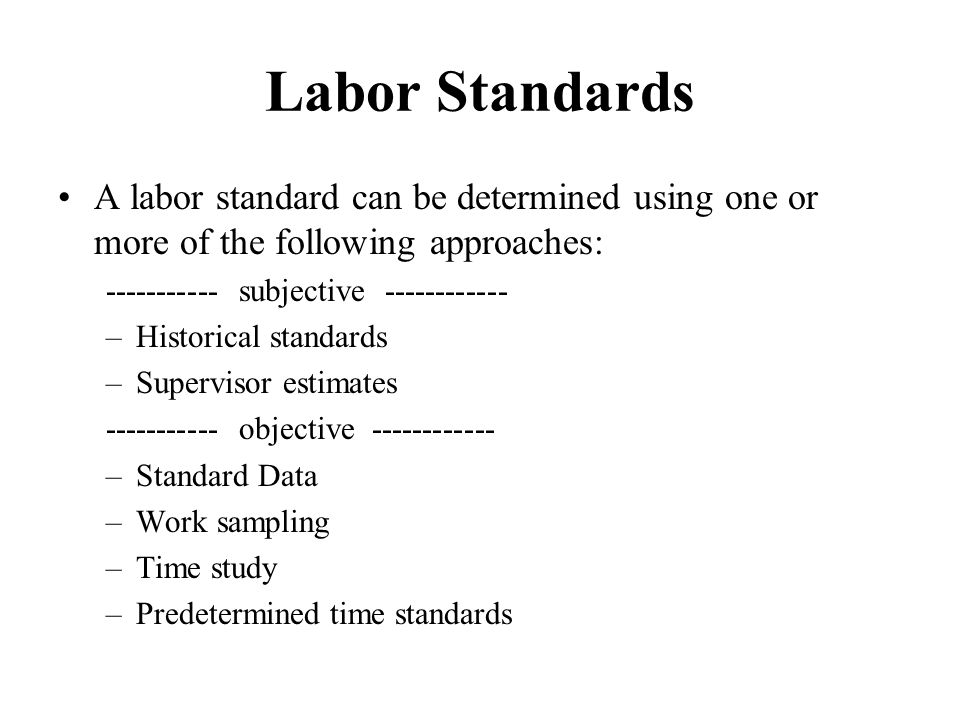 Labor Standards A labor standard can be determined using one or more of the following approaches: ----------- subjective ------------