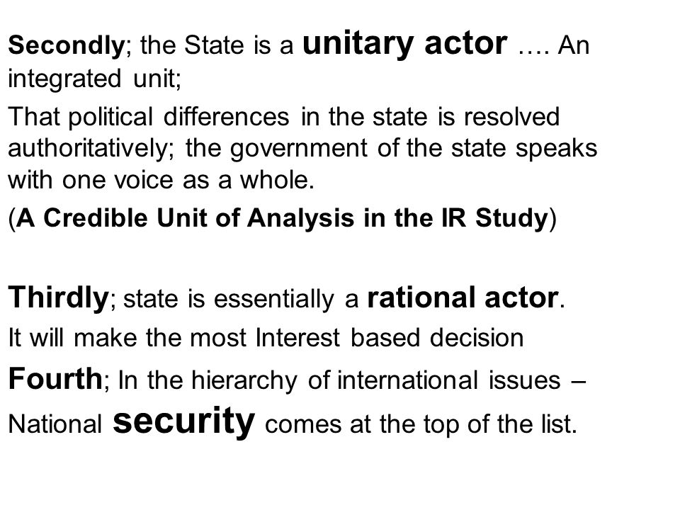Thirdly; state is essentially a rational actor.