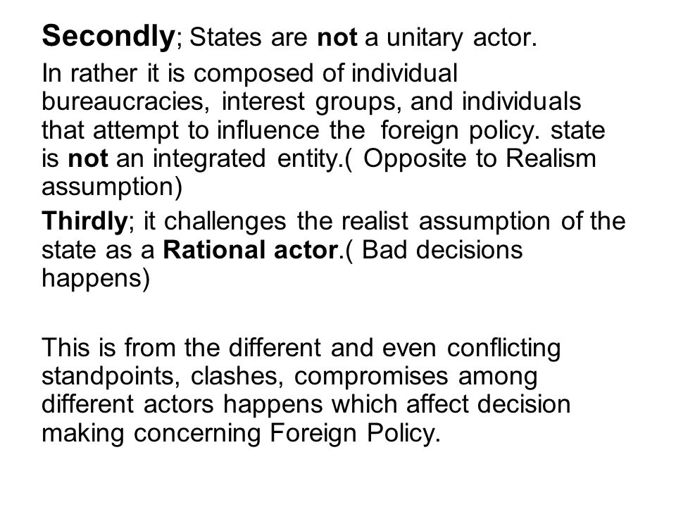 Secondly; States are not a unitary actor.