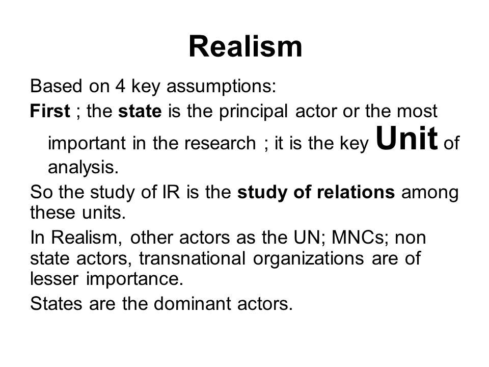 Realism Based on 4 key assumptions: