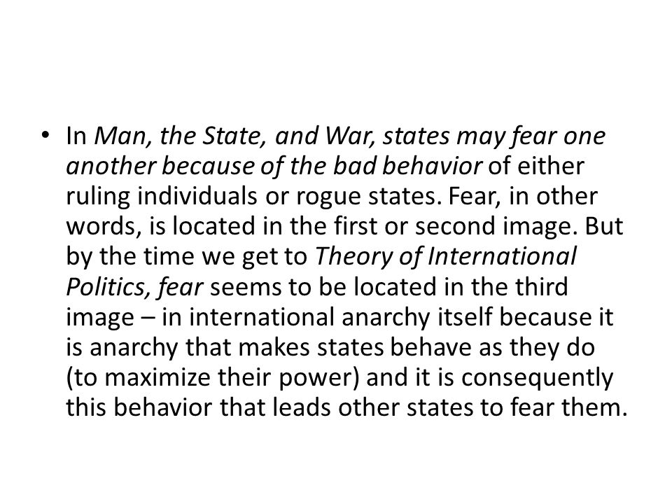 In Man, the State, and War, states may fear one another because of the bad behavior of either ruling individuals or rogue states.