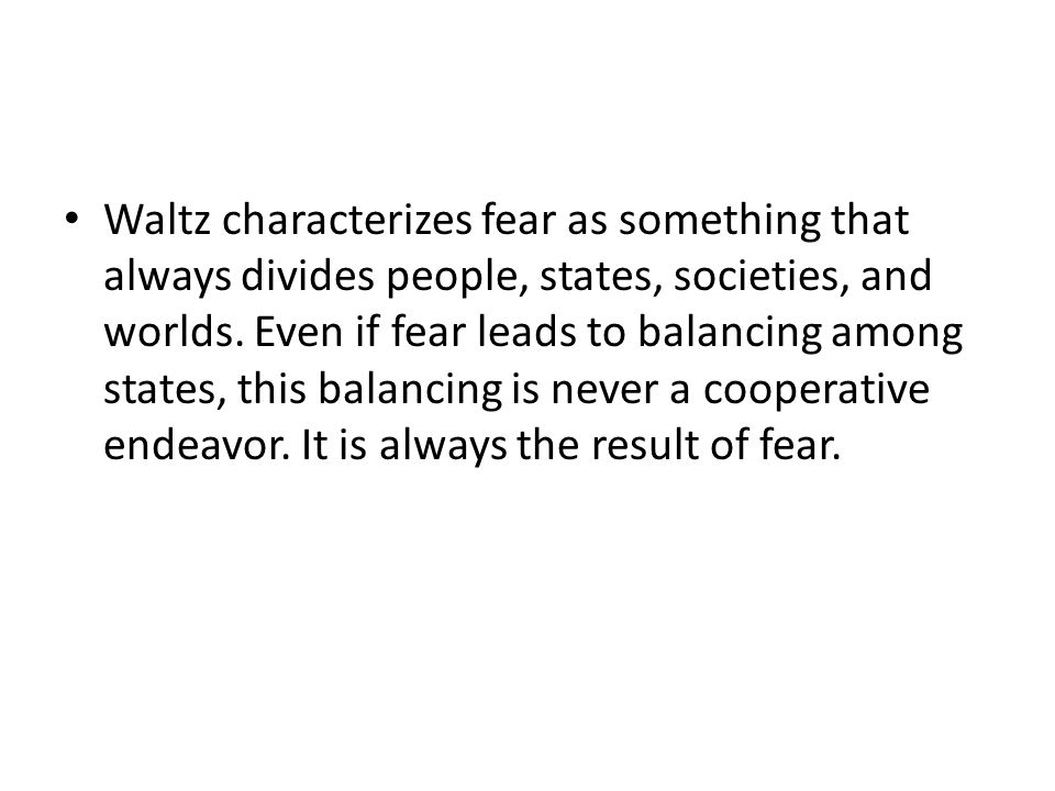 Waltz characterizes fear as something that always divides people, states, societies, and worlds.
