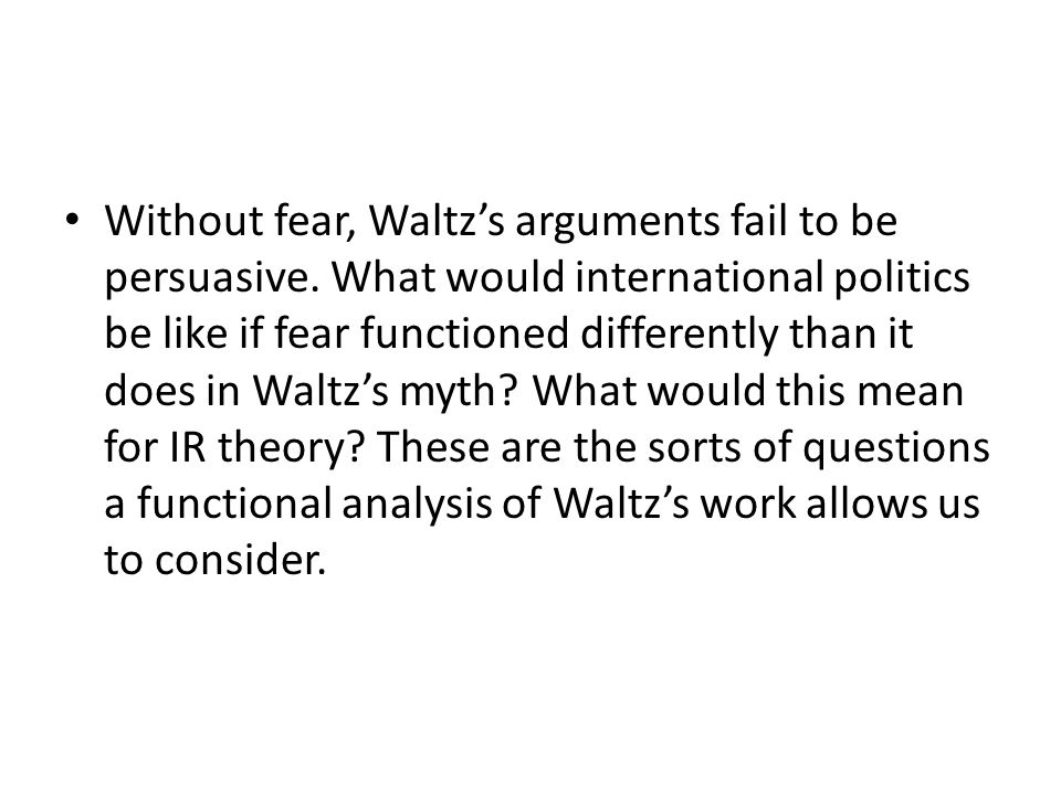 Without fear, Waltz's arguments fail to be persuasive