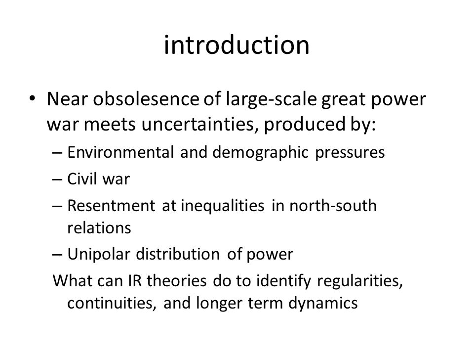 introduction Near obsolesence of large-scale great power war meets uncertainties, produced by: Environmental and demographic pressures.