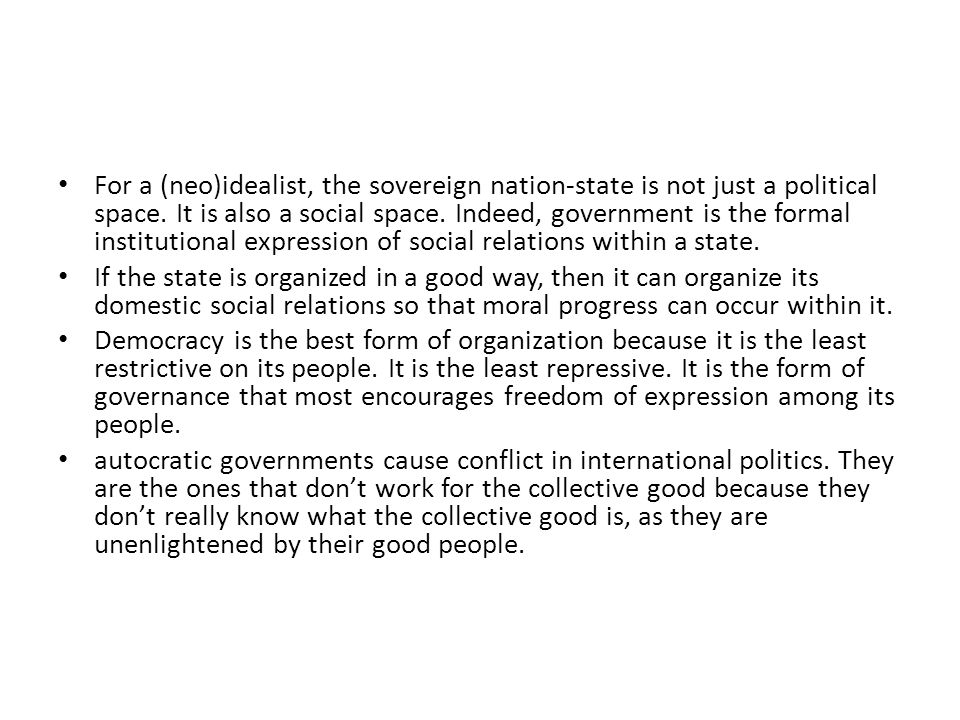 For a (neo)idealist, the sovereign nation-state is not just a political space. It is also a social space. Indeed, government is the formal institutional expression of social relations within a state.