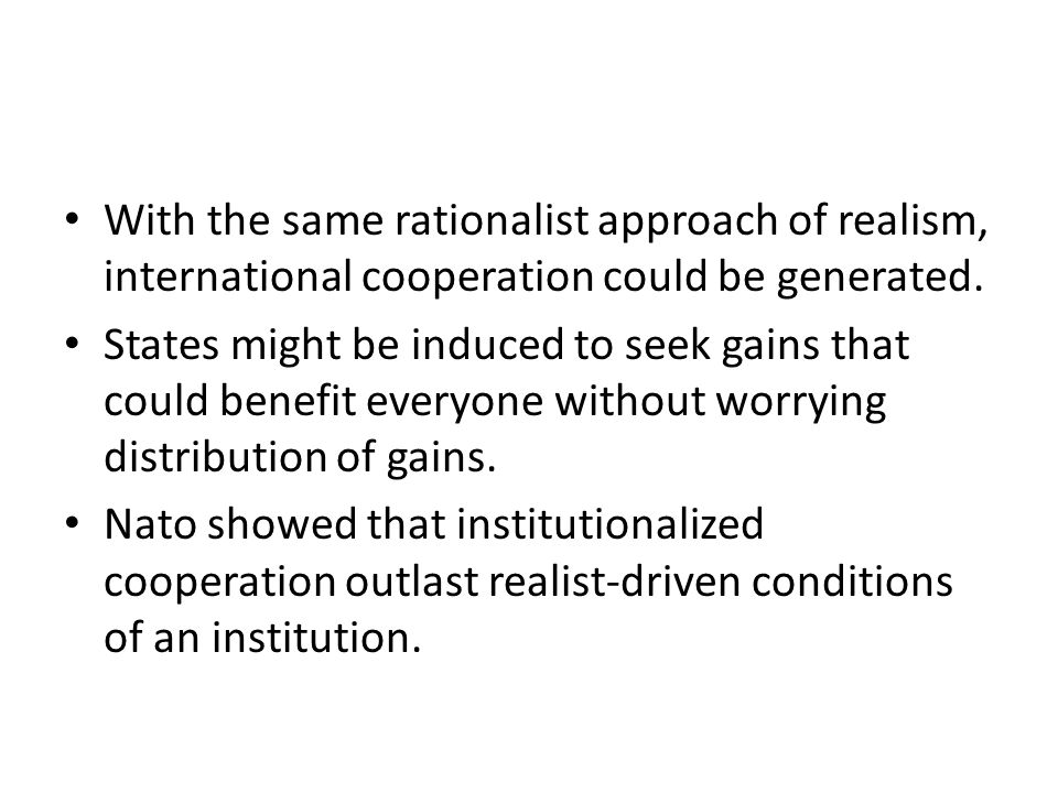 With the same rationalist approach of realism, international cooperation could be generated.