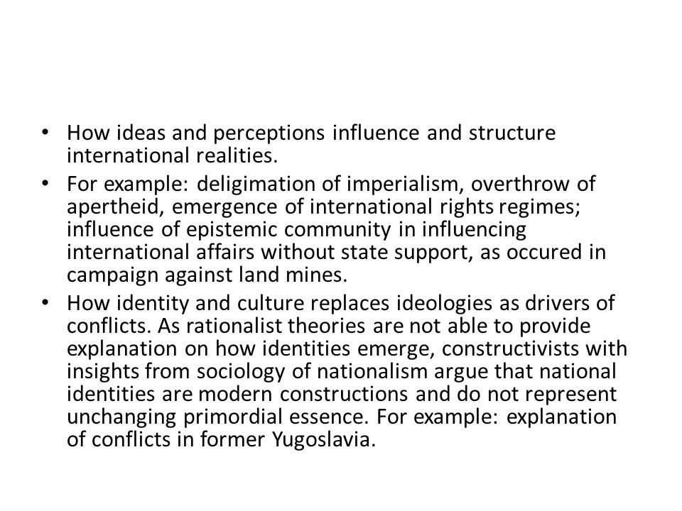 How ideas and perceptions influence and structure international realities.