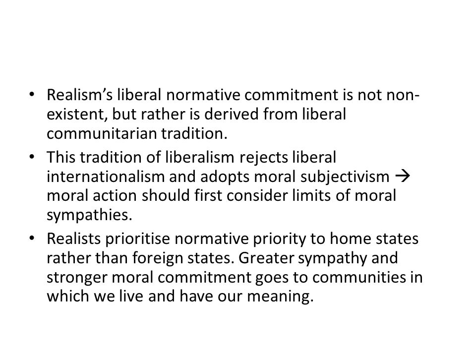 Realism's liberal normative commitment is not non-existent, but rather is derived from liberal communitarian tradition.