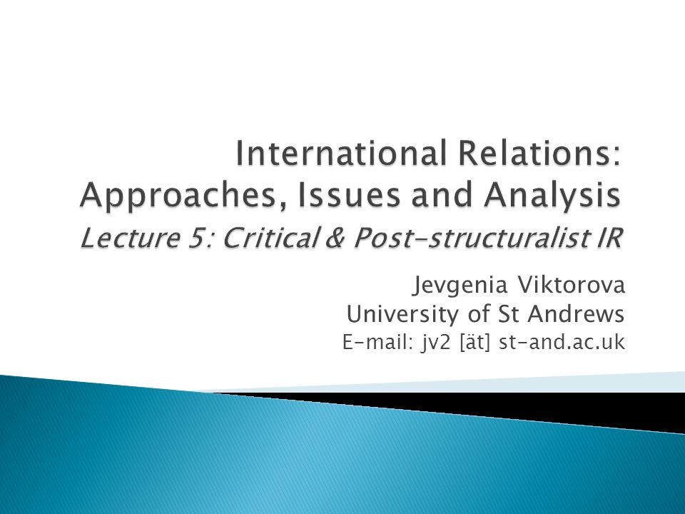 International Relations: Approaches, Issues and Analysis Lecture 5: Critical & Post-structuralist IR