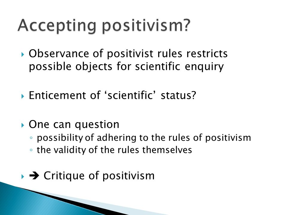 Accepting positivism Observance of positivist rules restricts possible objects for scientific enquiry.