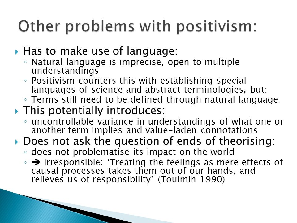Other problems with positivism: