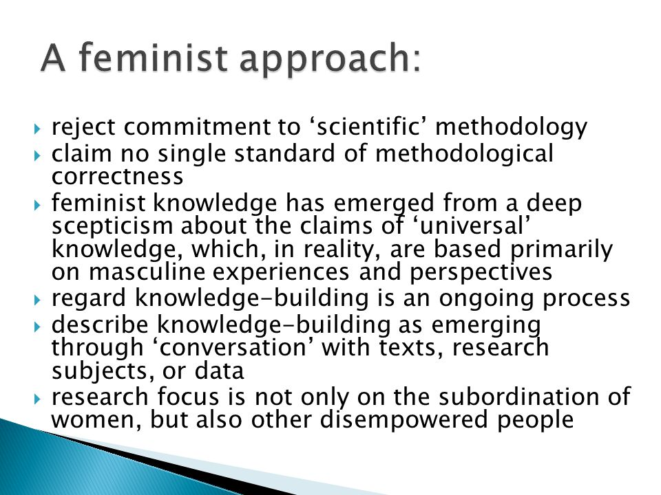 A feminist approach: reject commitment to 'scientific' methodology