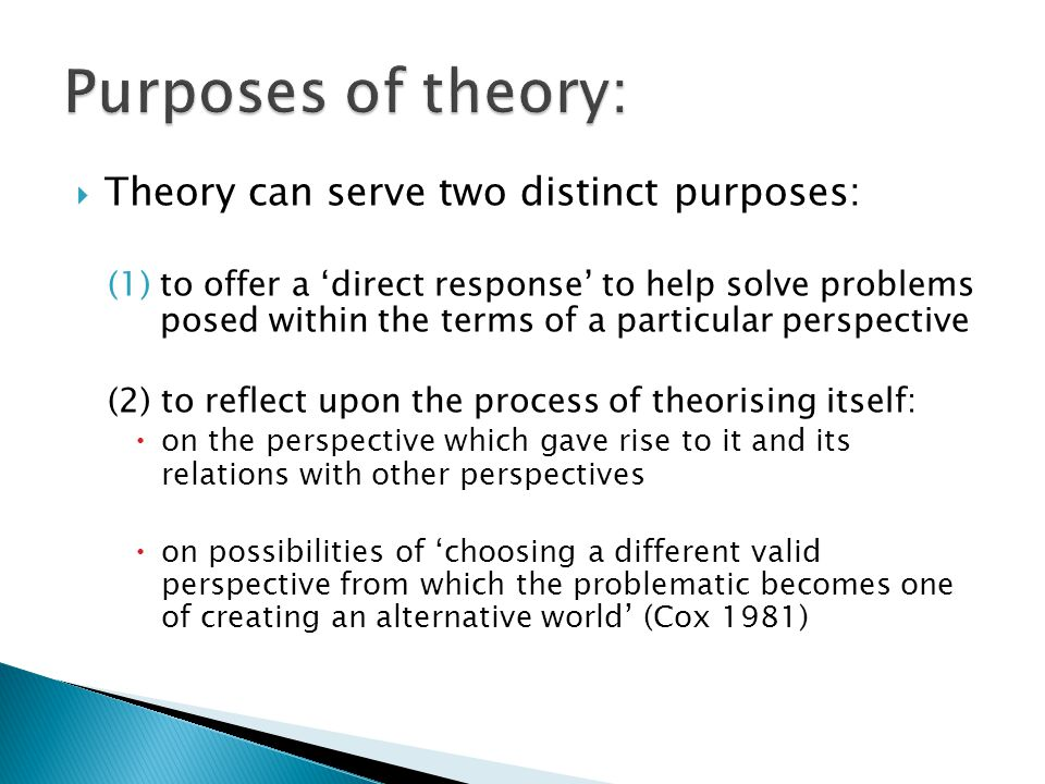 Purposes of theory: Theory can serve two distinct purposes: