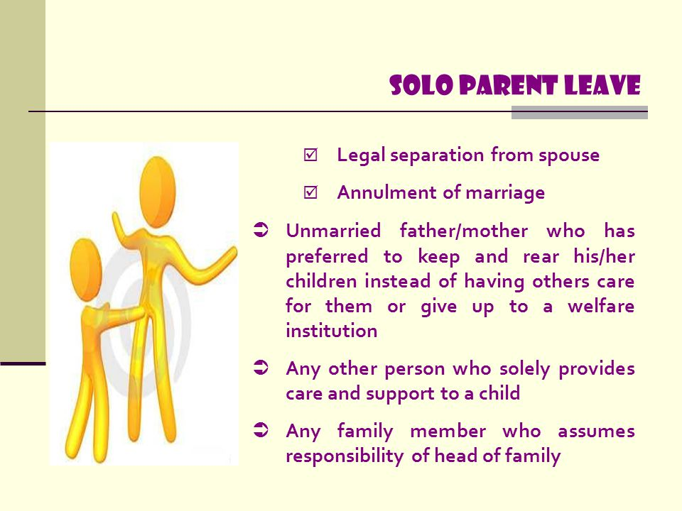 Solo parent leave Legal separation from spouse Annulment of marriage