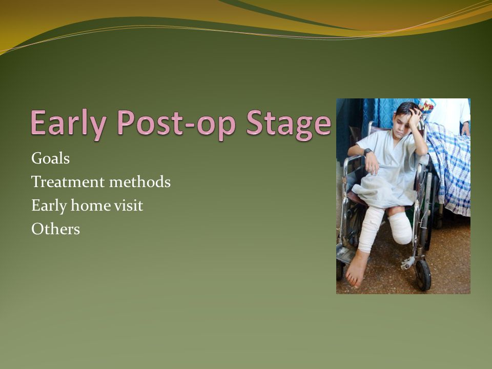 Early Post-op Stage Goals Treatment methods Early home visit Others