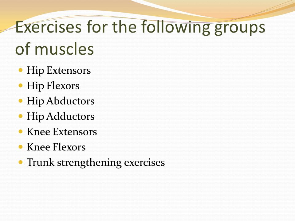 Exercises for the following groups of muscles