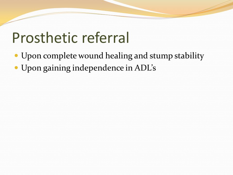 Prosthetic referral Upon complete wound healing and stump stability