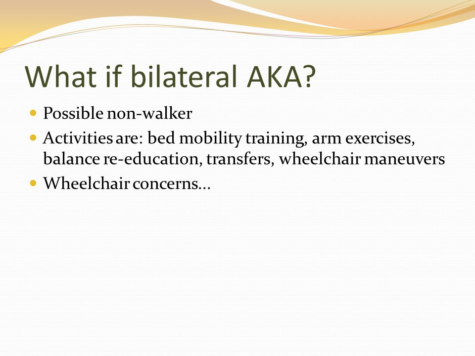 What if bilateral AKA Possible non-walker