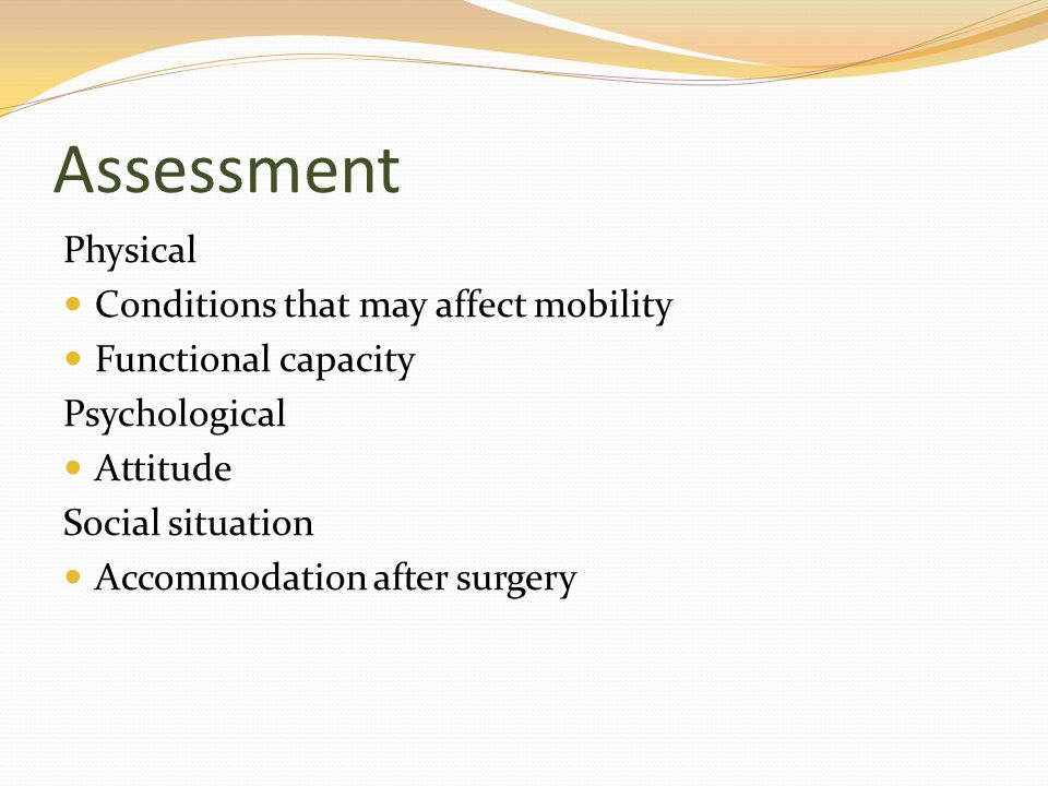 Assessment Physical Conditions that may affect mobility