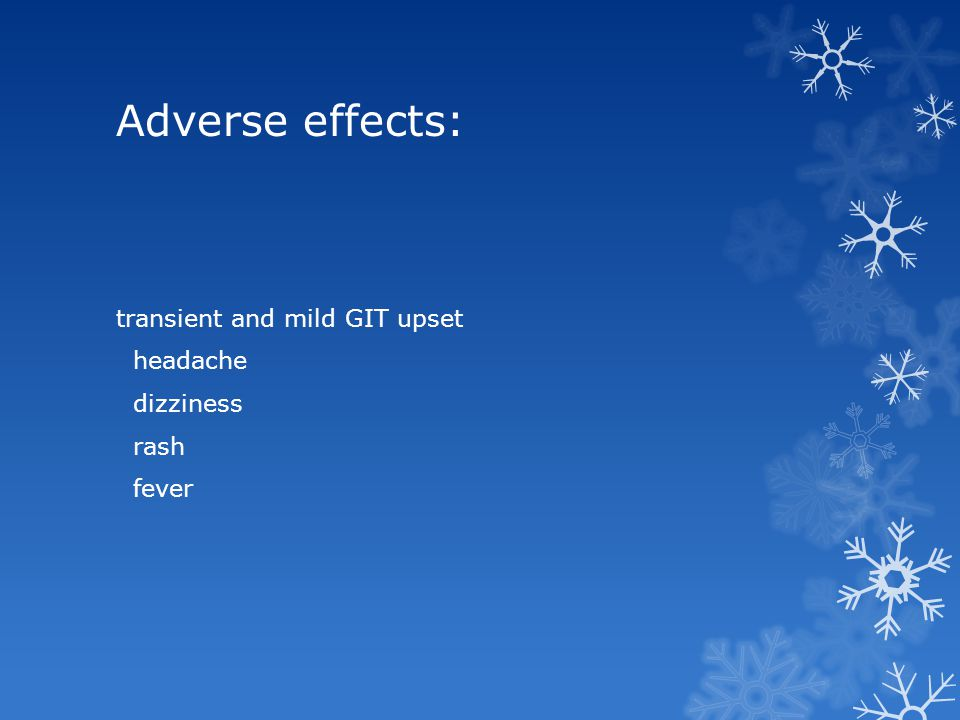 Adverse effects: transient and mild GIT upset headache dizziness rash fever