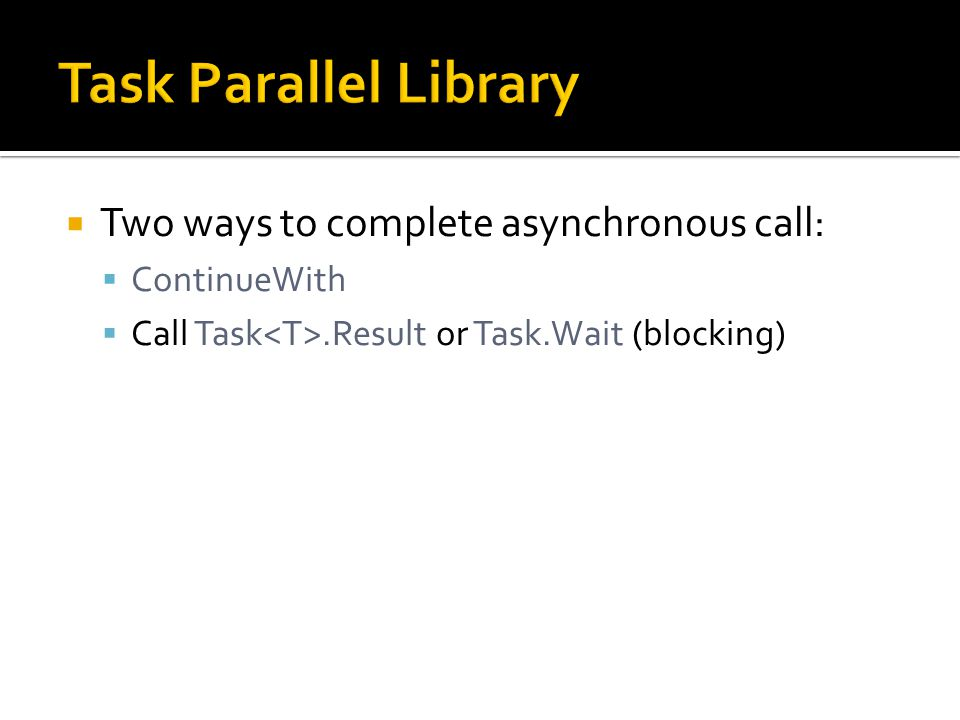 Task Parallel Library Two ways to complete asynchronous call: